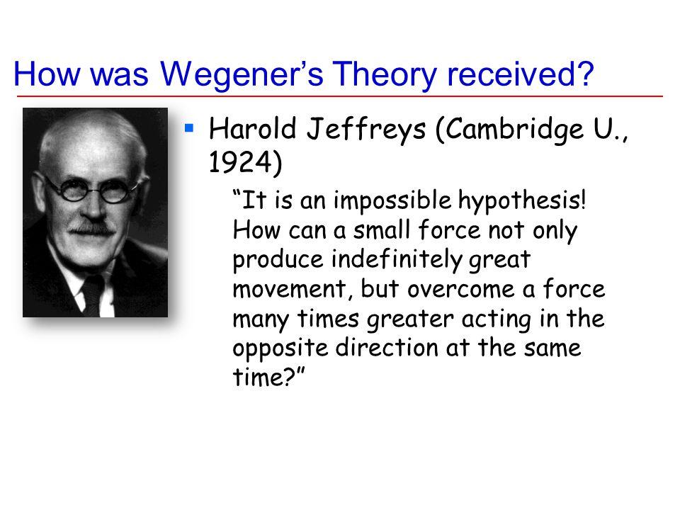 Harold Jeffreys (Cambridge U., 1924) It is an impossible hypothesis.