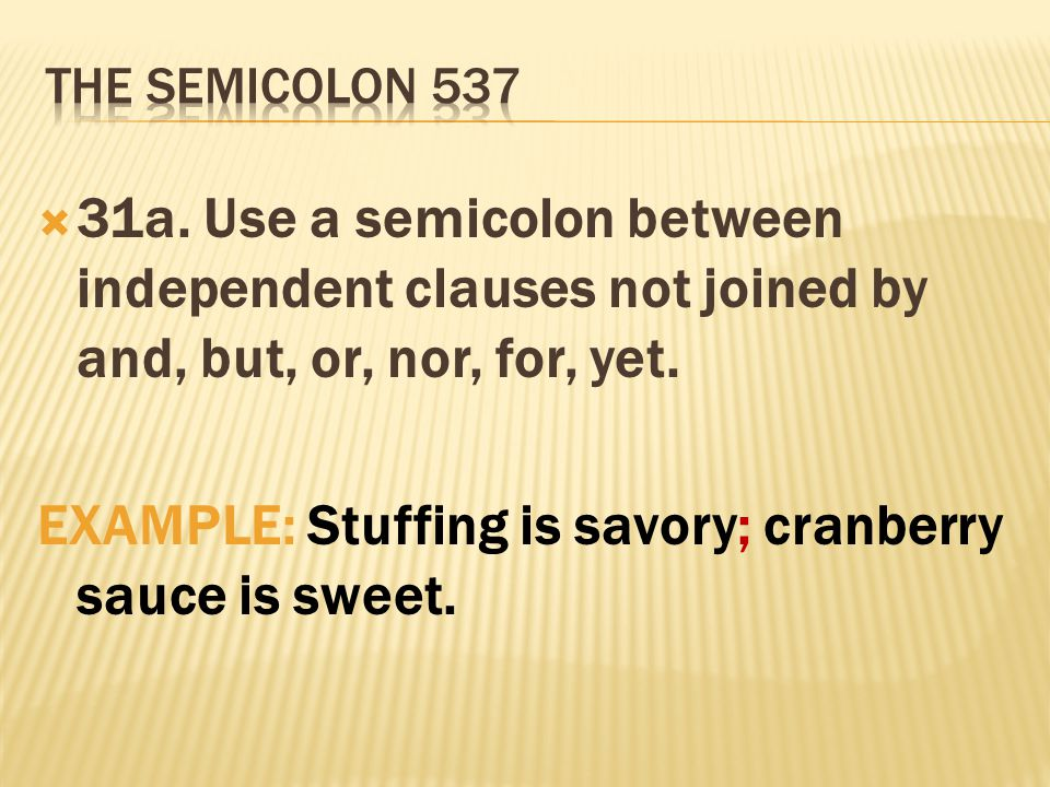  31a. Use a semicolon between independent clauses not joined by and, but, or, nor, for, yet.