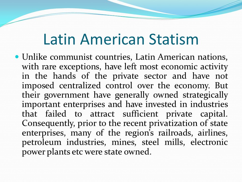 Latin American Statism Unlike communist countries, Latin American nations, with rare exceptions, have left most economic activity in the hands of the