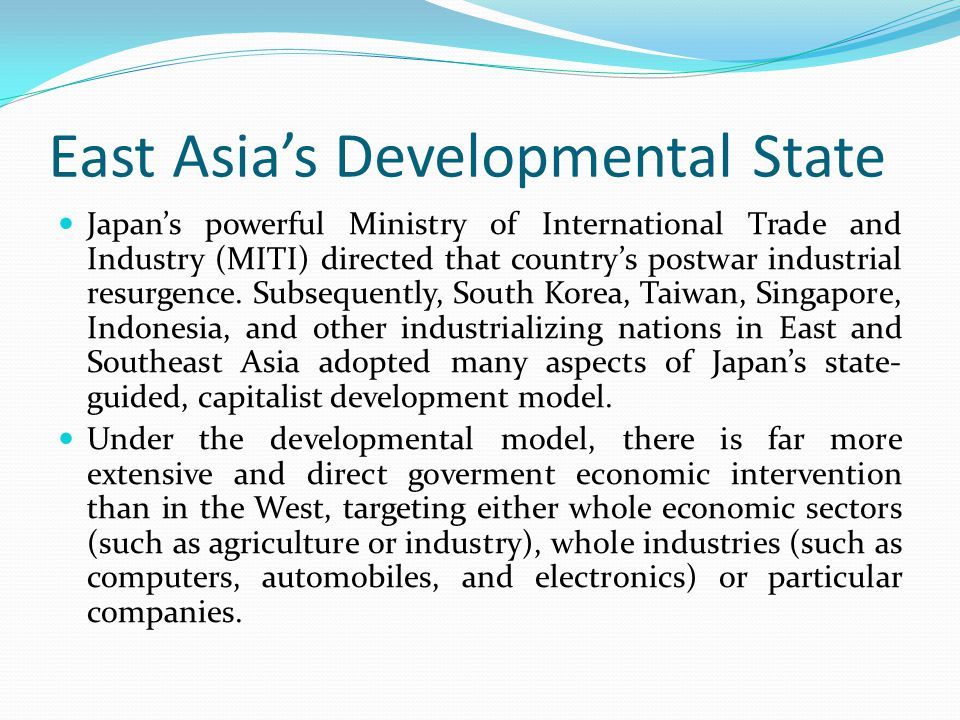 East Asia's Developmental State Japan's powerful Ministry of International Trade and Industry (MITI) directed that country's postwar industrial resurg