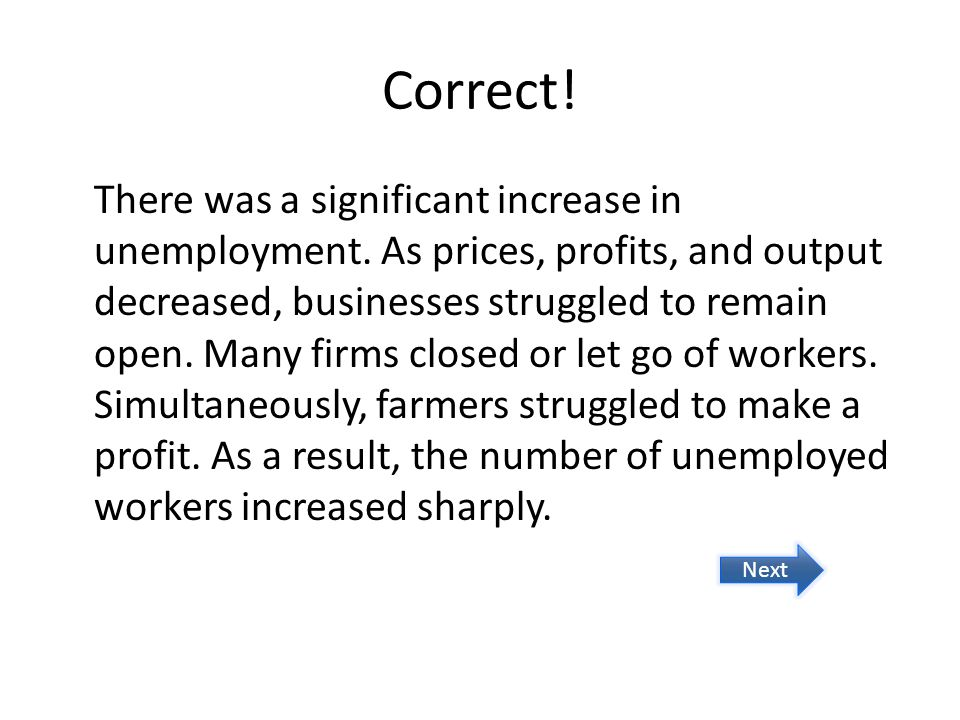 Correct. There was a significant increase in unemployment.