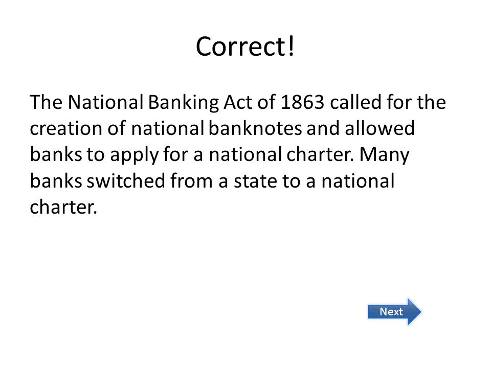 Correct! The National Banking Act of 1863 called for the creation of national banknotes and allowed banks to apply for a national charter. Many banks