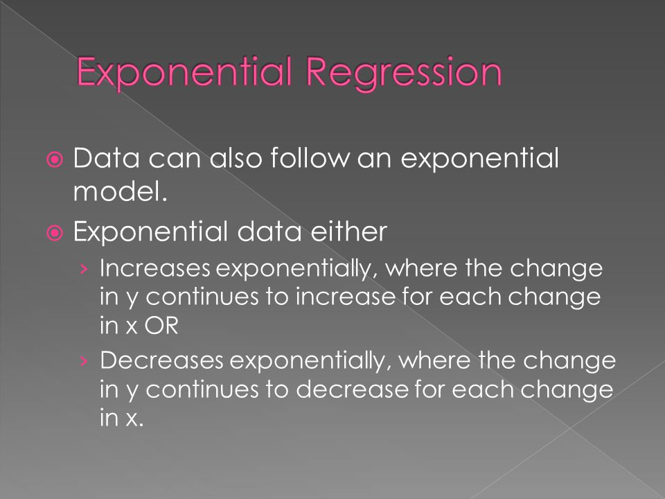  Data can also follow an exponential model.  Exponential data either › Increases exponentially, where the change in y continues to increase for each