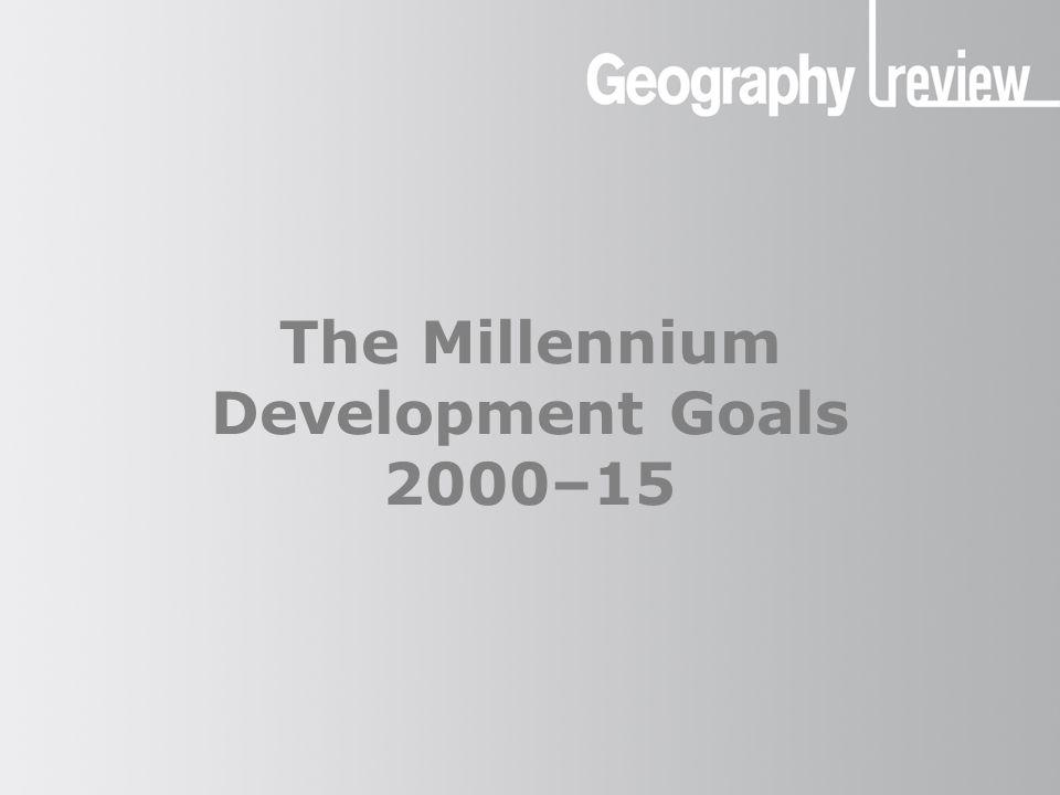 The Millennium Development Goals The MDGs, 2000–15 What are the Millennium Development Goals (MDGs).