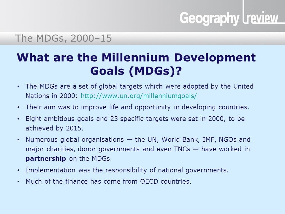 The Millennium Development Goals The MDGs, 2000–15 Long-term goals The 15-year MDG implementation period was quite long.