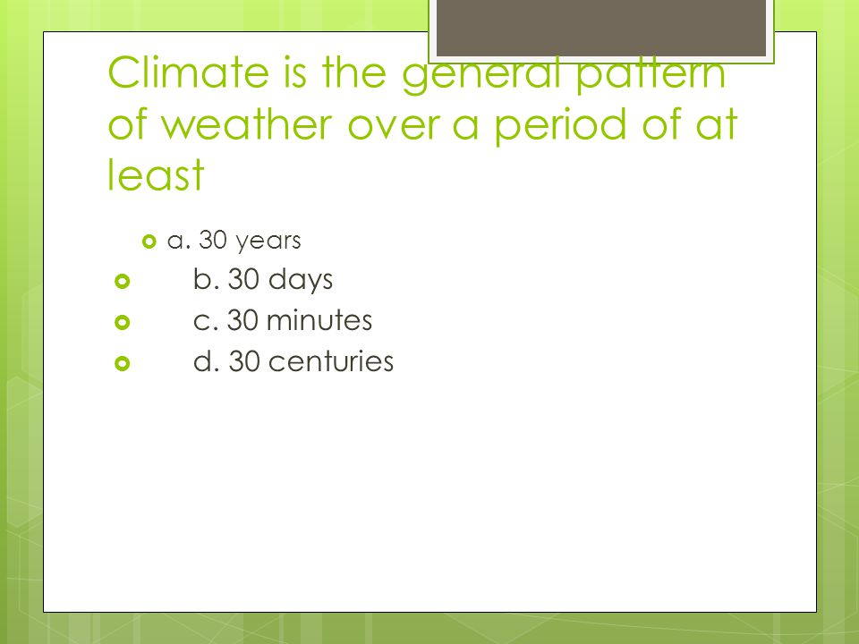 Climate is influenced by  a.the amount of incoming solar radiation  b.