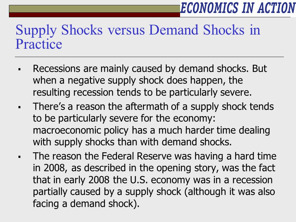  Recessions are mainly caused by demand shocks. But when a negative supply shock does happen, the resulting recession tends to be particularly severe