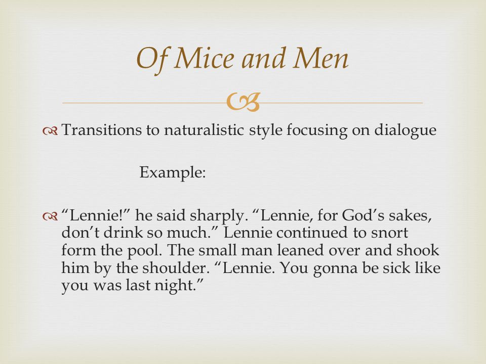   Transitions to naturalistic style focusing on dialogue Example:  Lennie! he said sharply.