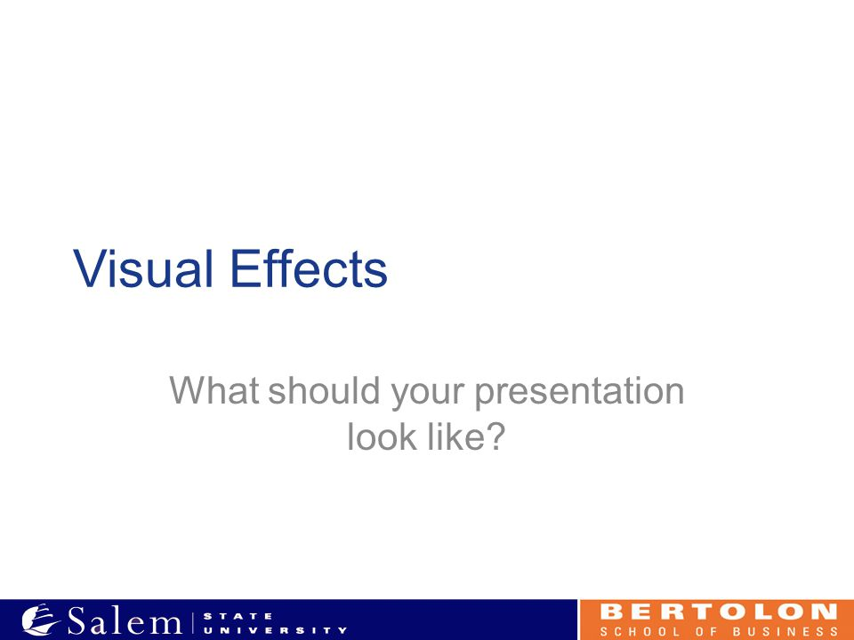 Visual Effects What should your presentation look like?