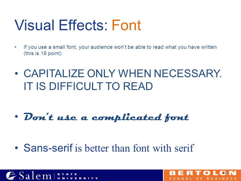 Visual Effects: Font If you use a small font, your audience won't be able to read what you have written (this is 16 point) CAPITALIZE ONLY WHEN NECESSARY.