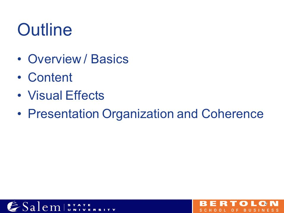 Outline Overview / Basics Content Visual Effects Presentation Organization and Coherence 2