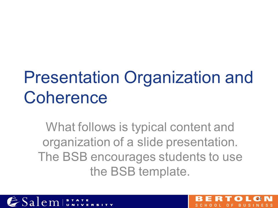 Presentation Organization and Coherence What follows is typical content and organization of a slide presentation. The BSB encourages students to use t