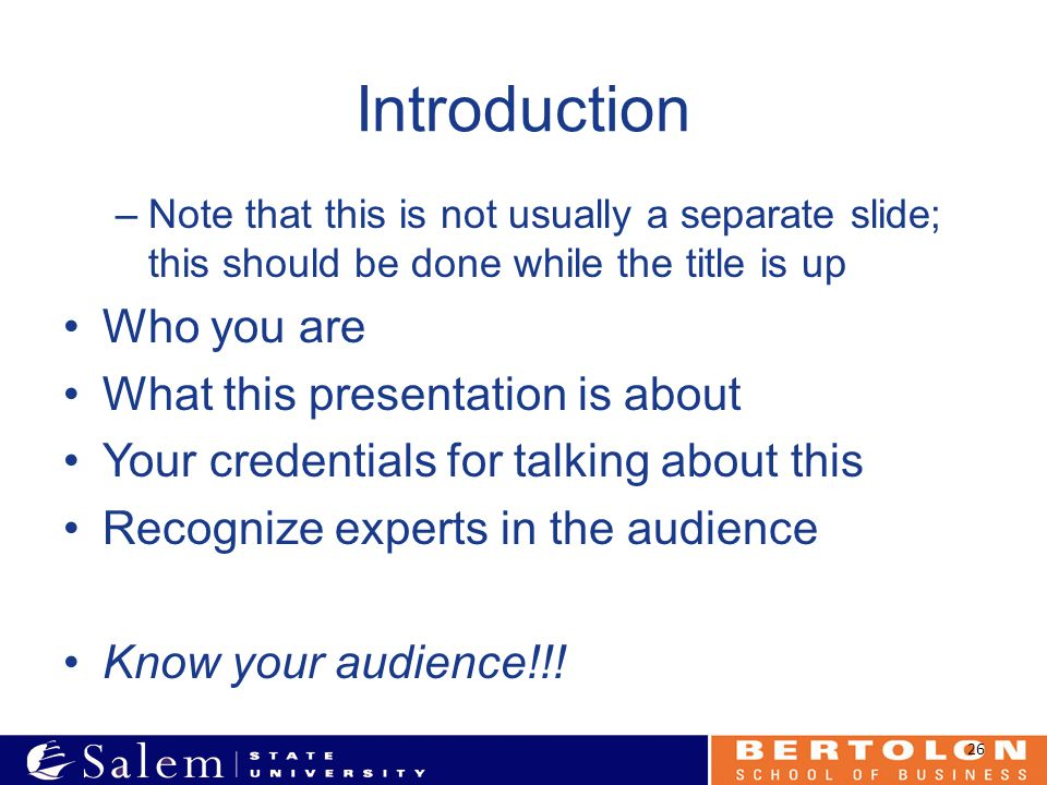 Introduction –Note that this is not usually a separate slide; this should be done while the title is up Who you are What this presentation is about Yo