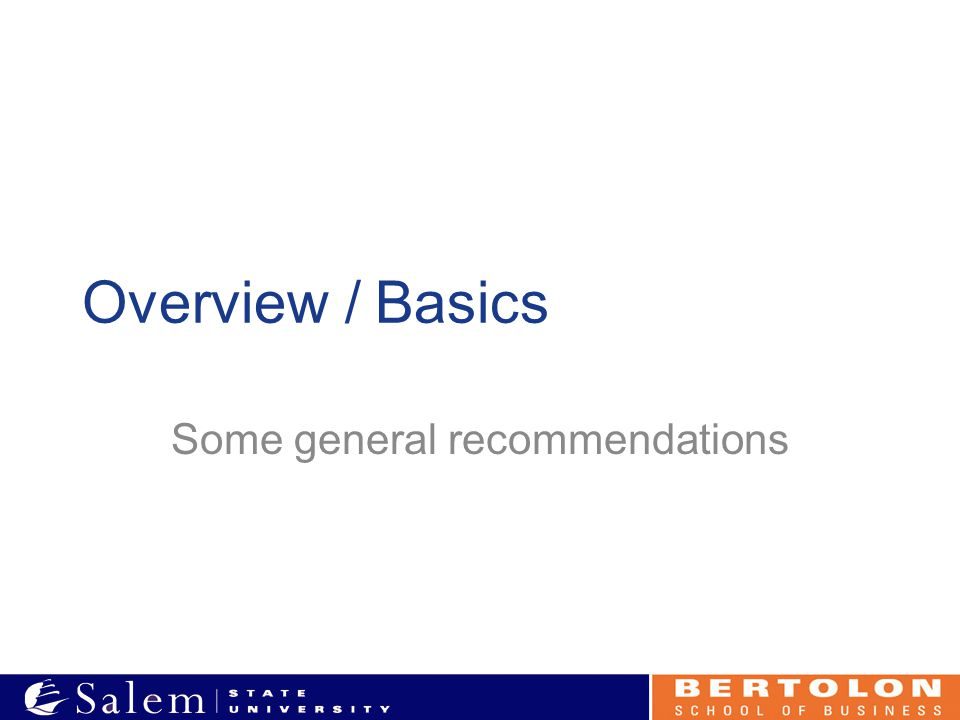 Overview / Basics Some general recommendations