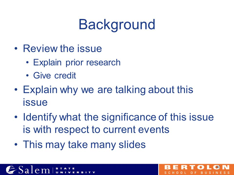 Background Review the issue Explain prior research Give credit Explain why we are talking about this issue Identify what the significance of this issu