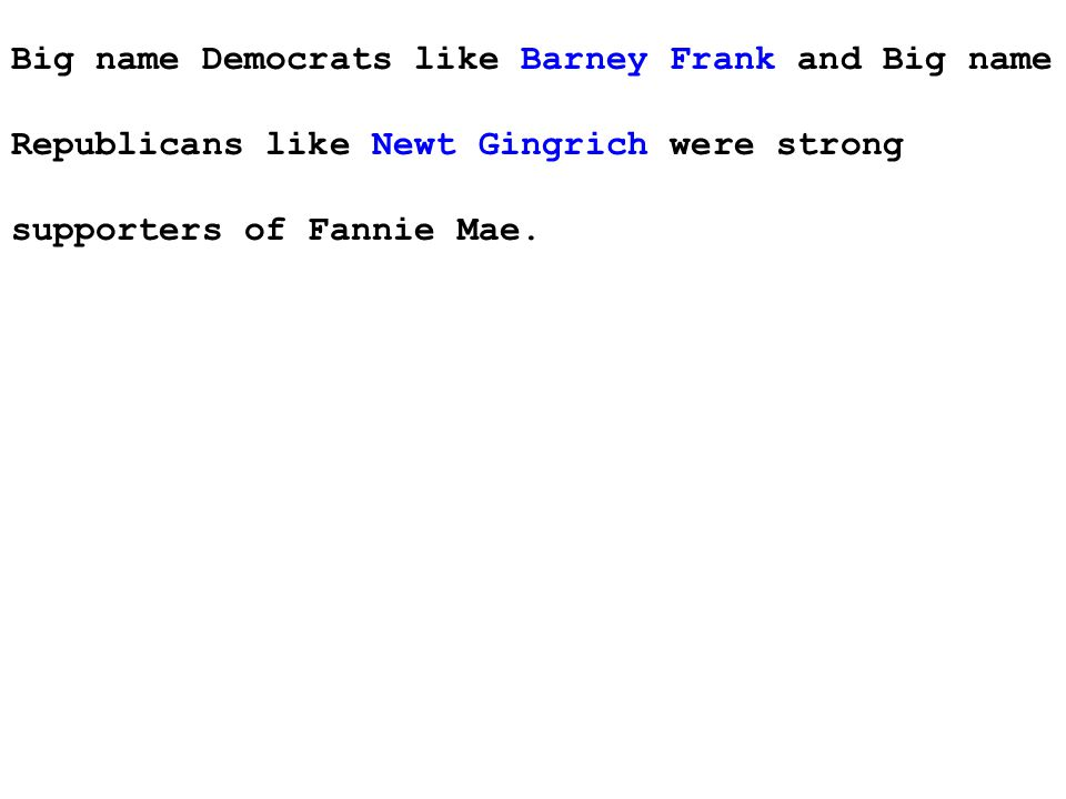 Big name Democrats like Barney Frank and Big name Republicans like Newt Gingrich were strong supporters of Fannie Mae.