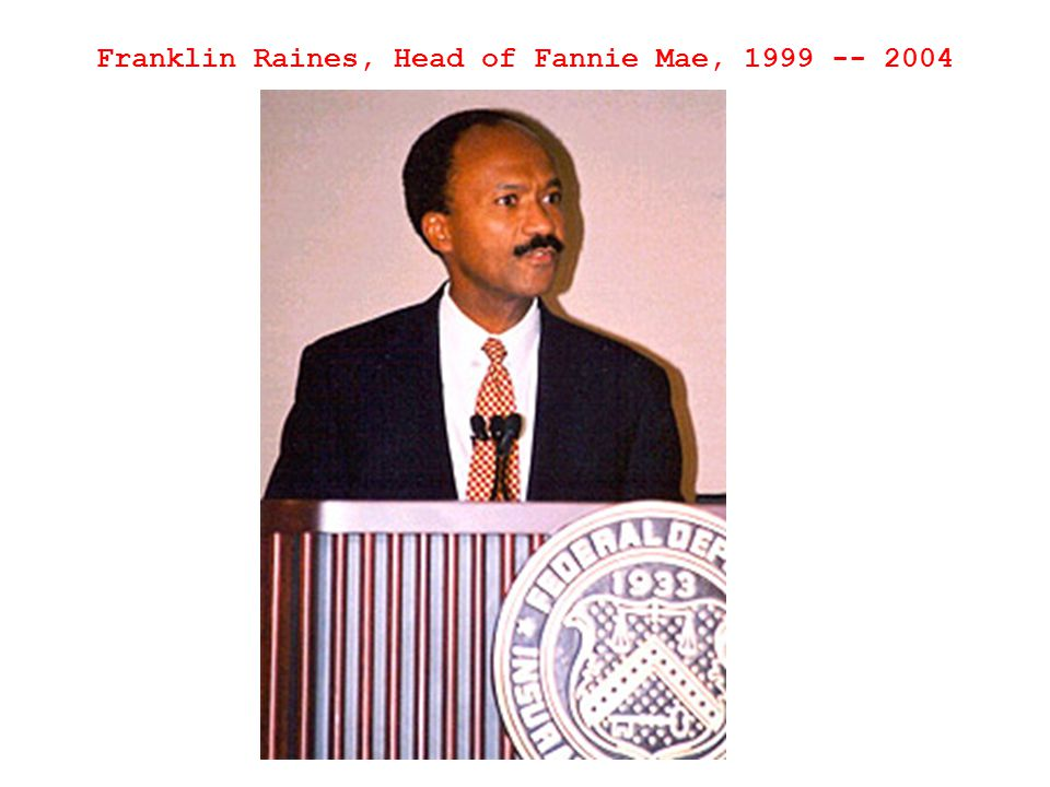 Franklin Raines, Head of Fannie Mae, 1999 -- 2004