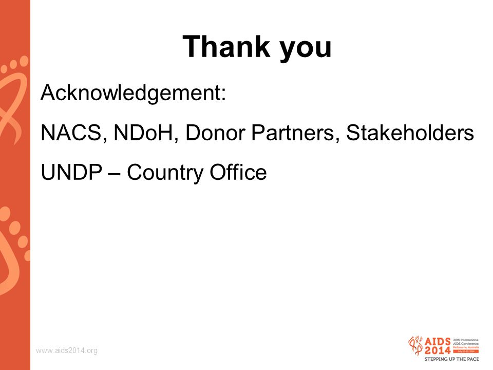 www.aids2014.org Thank you Acknowledgement: NACS, NDoH, Donor Partners, Stakeholders UNDP – Country Office