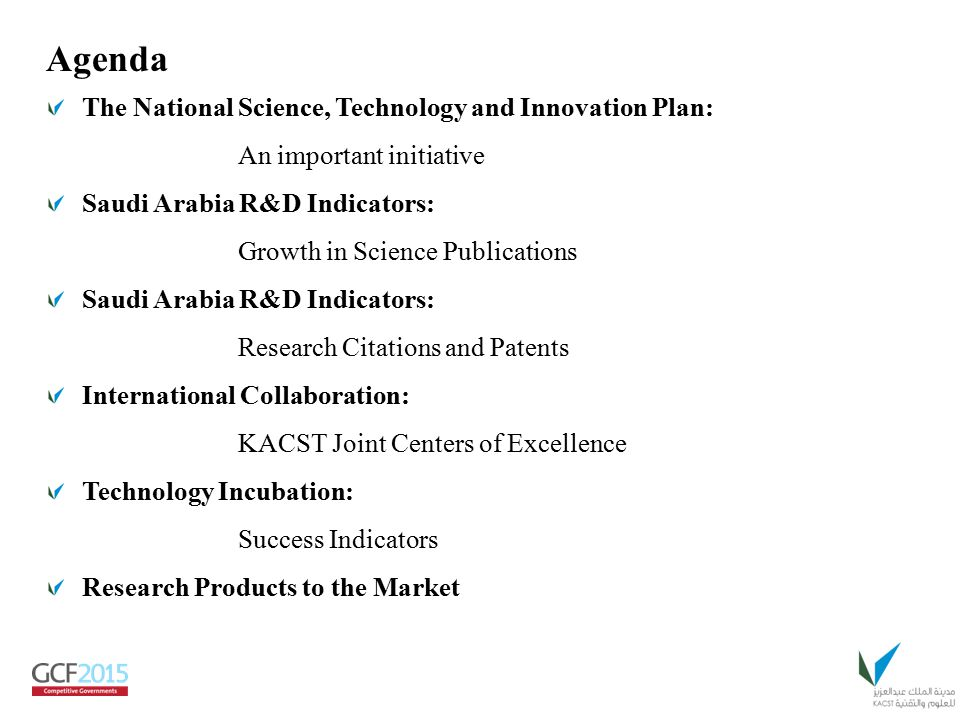 Agenda The National Science, Technology and Innovation Plan: An important initiative Saudi Arabia R&D Indicators: Growth in Science Publications Saudi