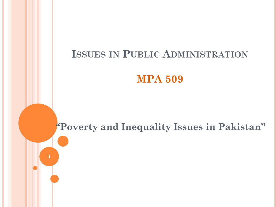 I SSUES IN P UBLIC A DMINISTRATION MPA 509 Poverty and Inequality Issues in Pakistan 1