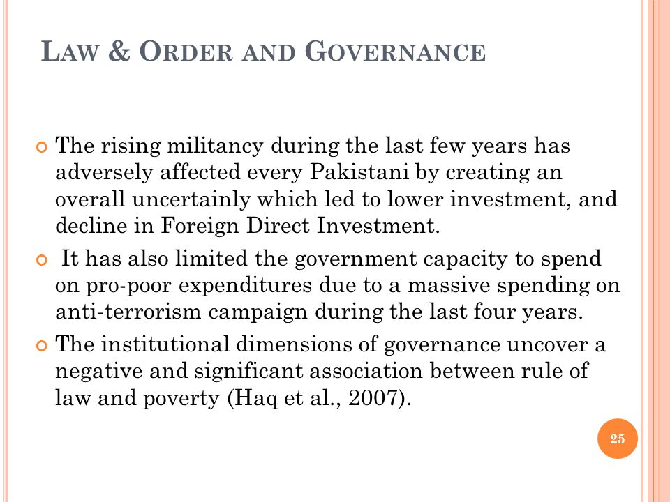 L AW & O RDER AND G OVERNANCE The rising militancy during the last few years has adversely affected every Pakistani by creating an overall uncertainly which led to lower investment, and decline in Foreign Direct Investment.