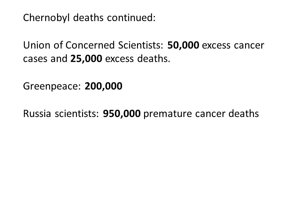 Chernobyl deaths continued: Union of Concerned Scientists: 50,000 excess cancer cases and 25,000 excess deaths.