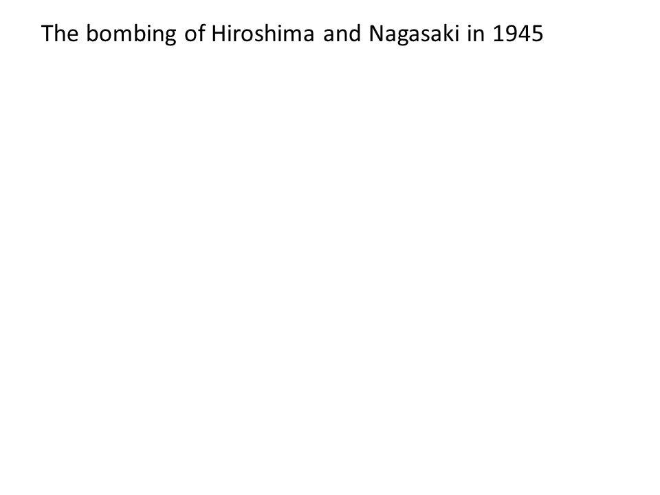 The bombing of Hiroshima and Nagasaki in 1945
