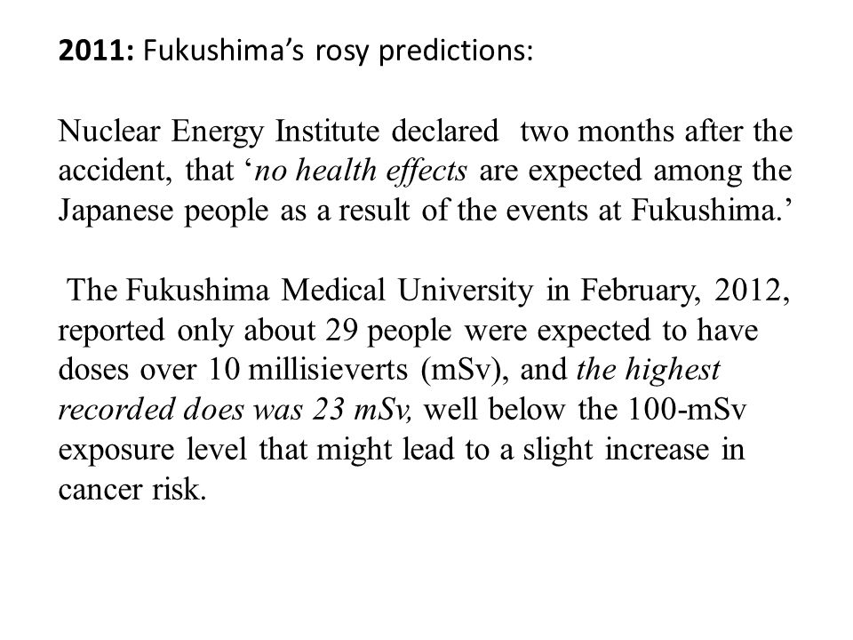 2011: Fukushima's rosy predictions: Nuclear Energy Institute declared two months after the accident, that 'no health effects are expected among the Ja