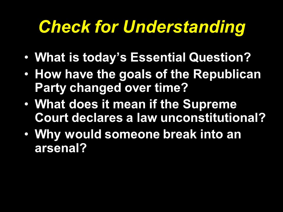 Check for Understanding What is today's Essential Question? How have the goals of the Republican Party changed over time? What does it mean if the Sup