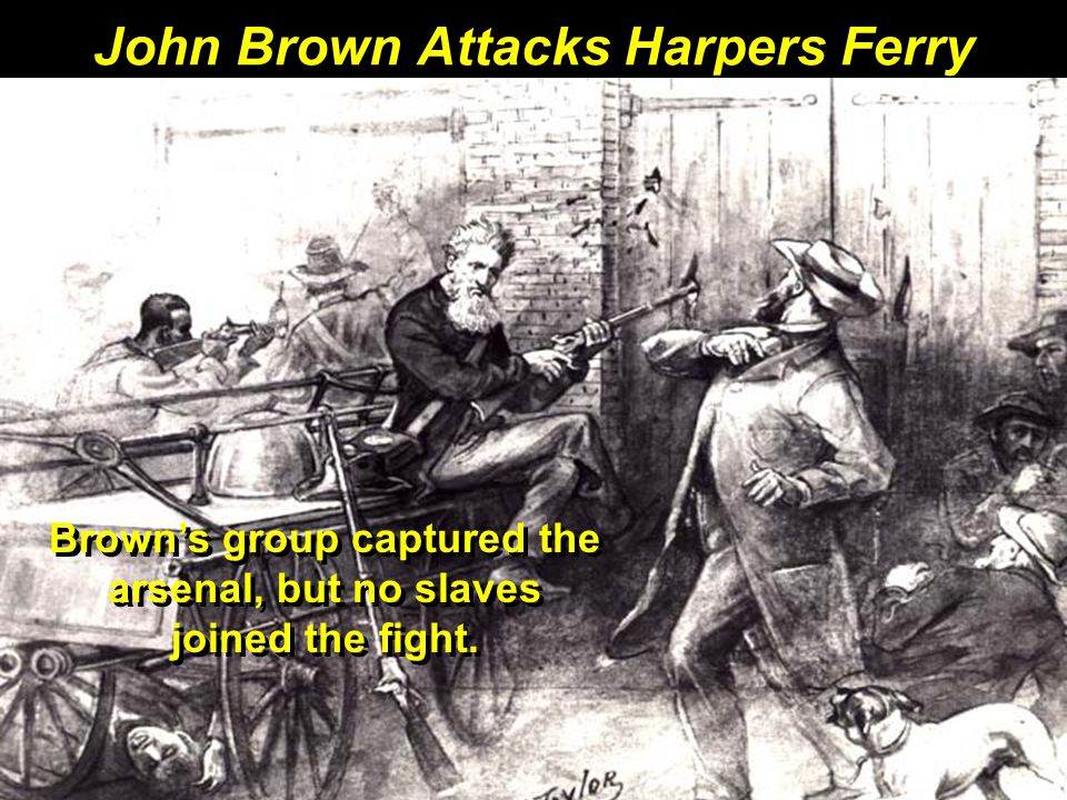 Brown's group captured the arsenal, but no slaves joined the fight. John Brown Attacks Harpers Ferry