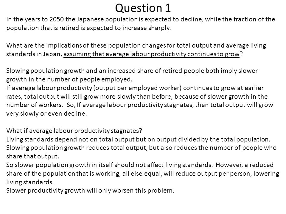 Question 1 In the years to 2050 the Japanese population is expected to decline, while the fraction of the population that is retired is expected to in