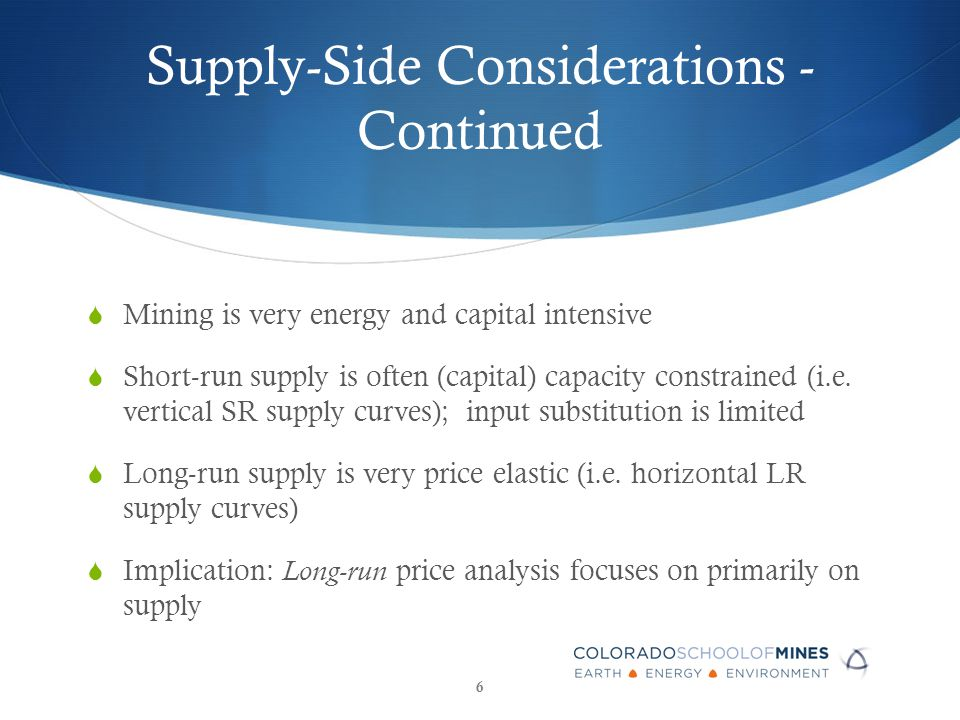 Supply-Side Considerations - Continued  Mining is very energy and capital intensive  Short-run supply is often (capital) capacity constrained (i.e.