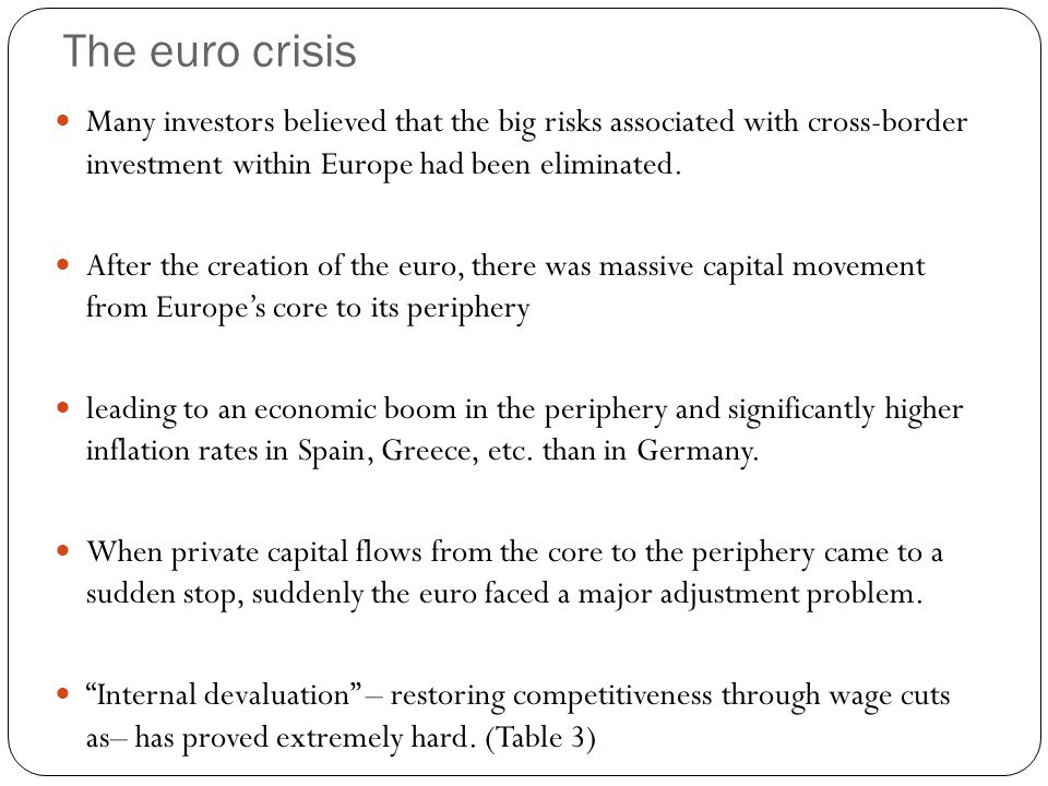 The euro crisis Many investors believed that the big risks associated with cross-border investment within Europe had been eliminated. After the creati