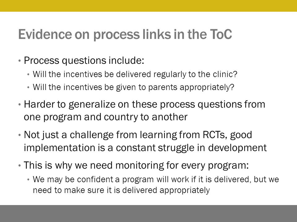 Evidence on process links in the ToC Process questions include: Will the incentives be delivered regularly to the clinic.