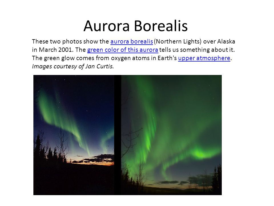 Aurora Borealis These two photos show the aurora borealis (Northern Lights) over Alaska in March 2001.