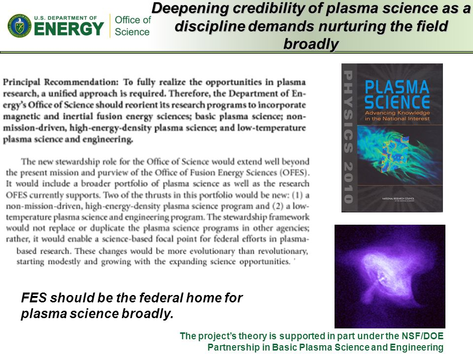 Deepening credibility of plasma science as a discipline demands nurturing the field broadly FES should be the federal home for plasma science broadly.