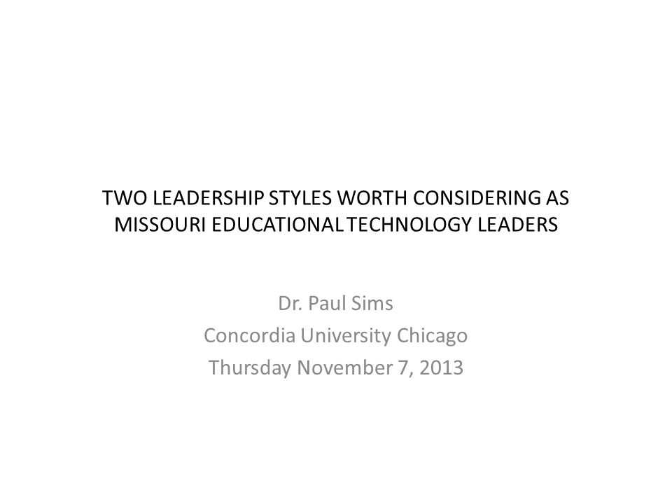 TWO LEADERSHIP STYLES WORTH CONSIDERING AS MISSOURI EDUCATIONAL TECHNOLOGY LEADERS Dr.