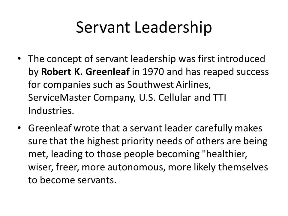 Servant Leadership The concept of servant leadership was first introduced by Robert K.