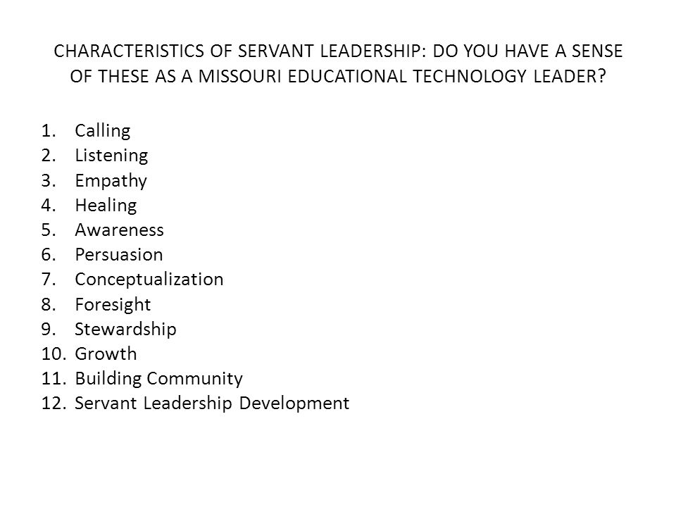 CHARACTERISTICS OF SERVANT LEADERSHIP: DO YOU HAVE A SENSE OF THESE AS A MISSOURI EDUCATIONAL TECHNOLOGY LEADER.