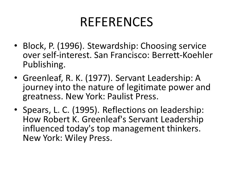 REFERENCES Block, P. (1996). Stewardship: Choosing service over self-interest.
