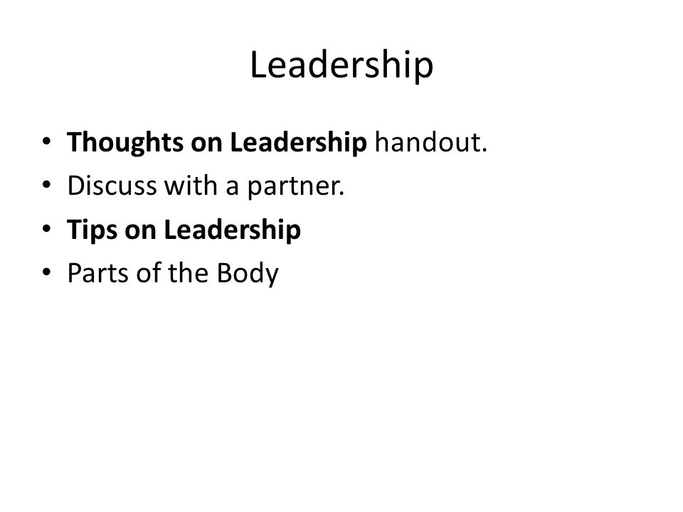 Leadership Thoughts on Leadership handout. Discuss with a partner.