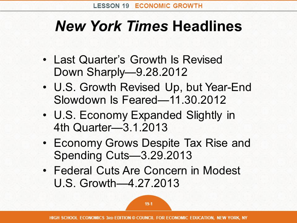 LESSON 19 ECONOMIC GROWTH 19-1 HIGH SCHOOL ECONOMICS 3 RD EDITION © COUNCIL FOR ECONOMIC EDUCATION, NEW YORK, NY New York Times Headlines Last Quarter