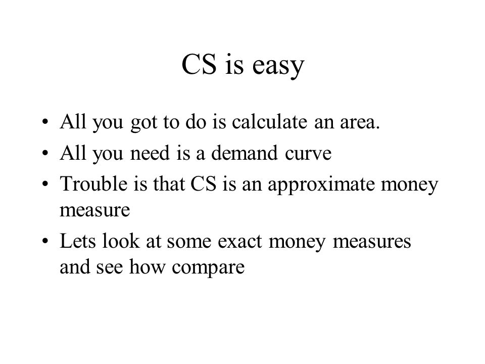 CS is easy All you got to do is calculate an area.