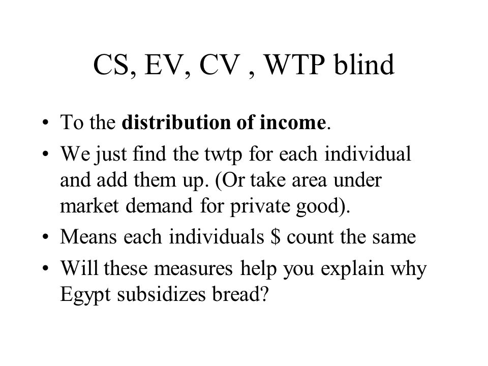 CS, EV, CV, WTP blind To the distribution of income.