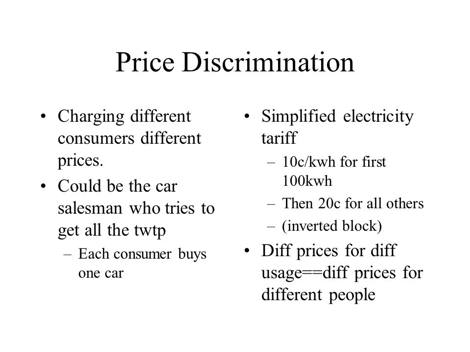 Price Discrimination Charging different consumers different prices.