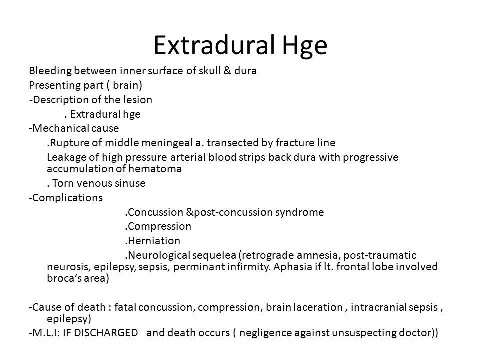 Extradural Hge Bleeding between inner surface of skull & dura Presenting part ( brain) -Description of the lesion. Extradural hge -Mechanical cause.Ru