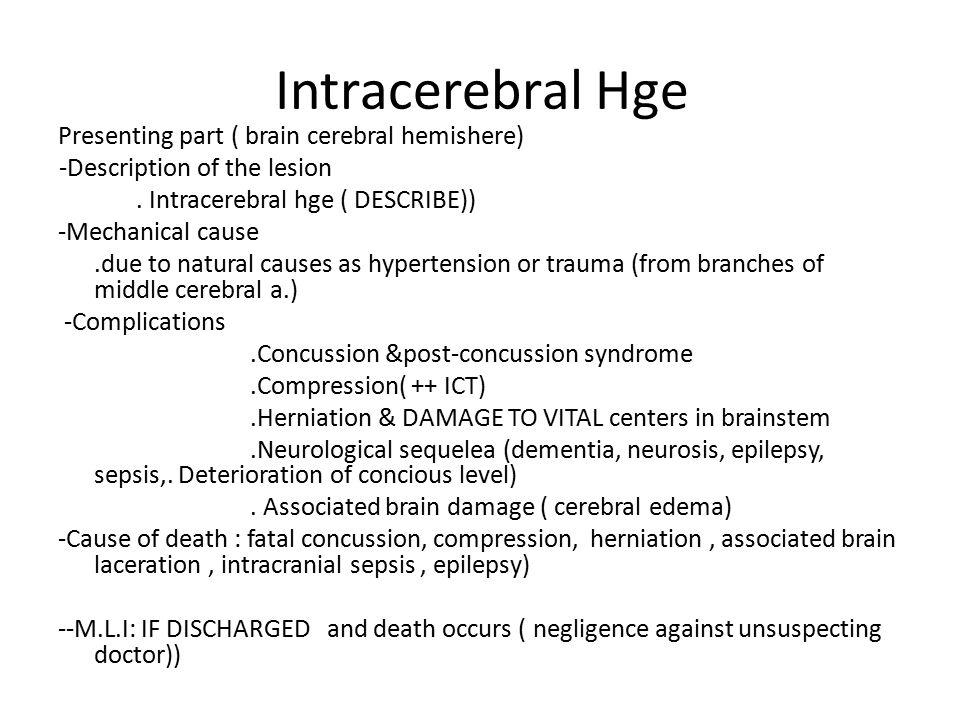 Intracerebral Hge Presenting part ( brain cerebral hemishere) -Description of the lesion. Intracerebral hge ( DESCRIBE)) -Mechanical cause.due to natu