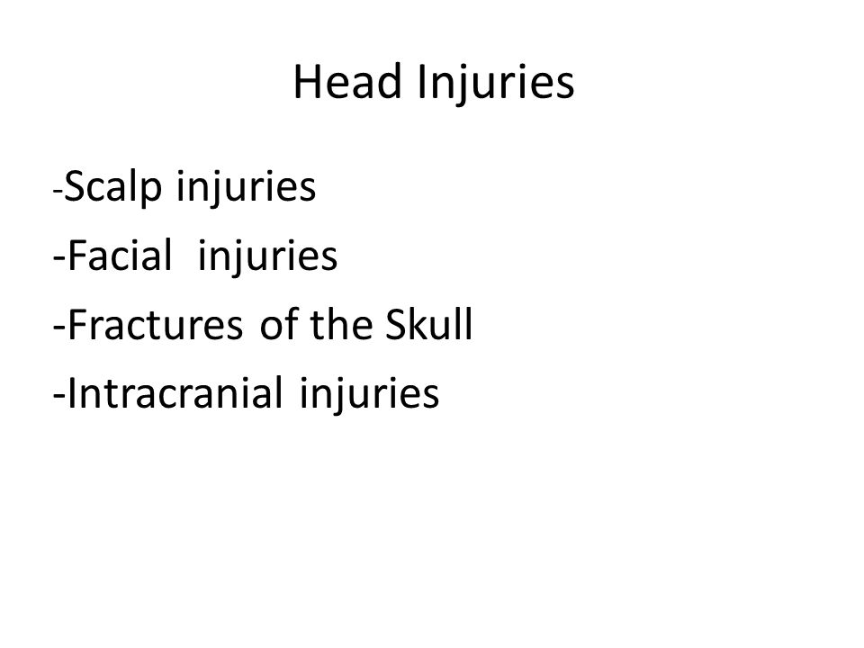 Head Injuries - Scalp injuries -Facial injuries -Fractures of the Skull -Intracranial injuries