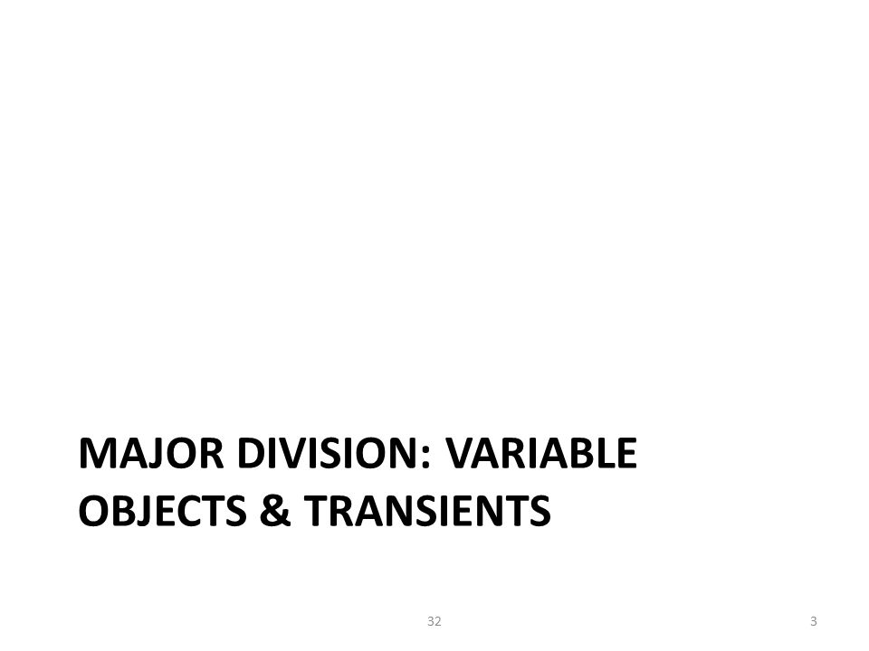 MAJOR DIVISION: VARIABLE OBJECTS & TRANSIENTS 332