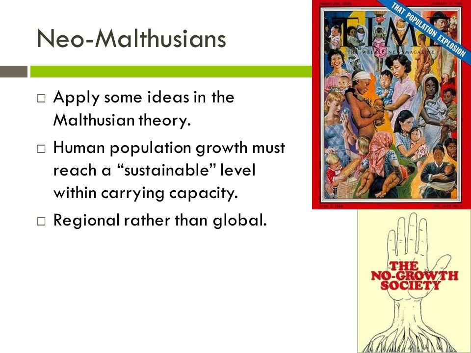 Neo-Malthusians  Apply some ideas in the Malthusian theory.